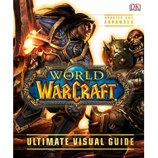 World of Warcraft: The Ultimate Visual Guide Updated and Expanded [Hardcover]