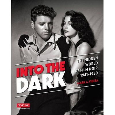 Into the Dark: The Cinematic Art of Film Noir [Hardcover]