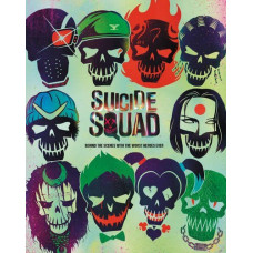 Suicide Squad: Behind the Scenes with the Worst Heroes Ever [Hardcover]