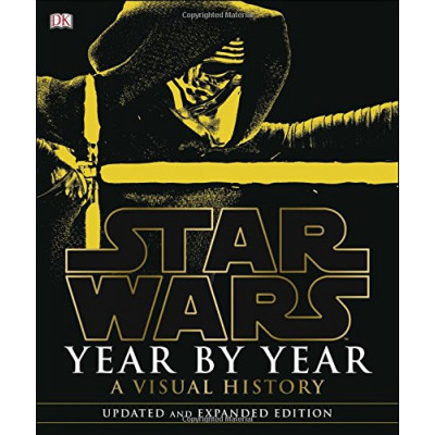 Star Wars Year by Year: A Visual History, Updated Edition [Hardcover]