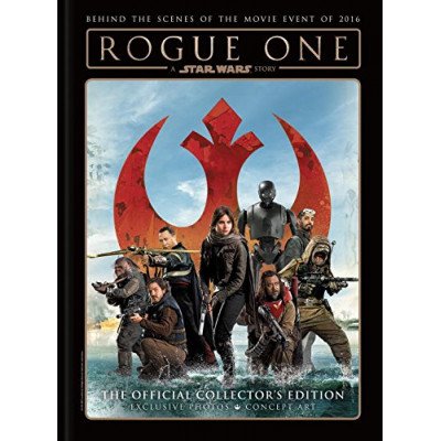 Rogue One: A Star Wars Story - The Official Collectors Edition [Hardcover]